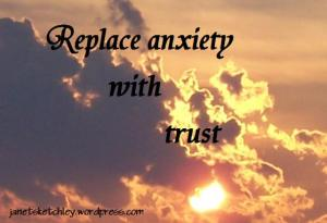Replace anxiety with trust