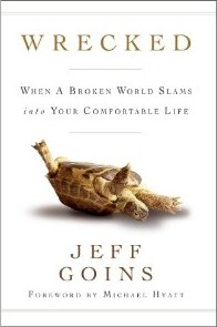 Wrecked: When a Broken World Slams into Your Comfortable Life, by Jeff Goins