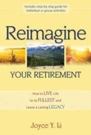 Reimagine Your Retirement, by Joyce Li