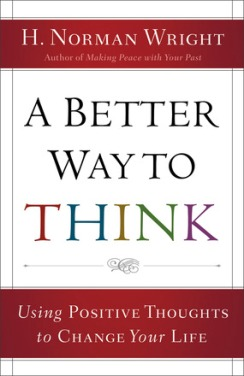 A Better Way to Think, by H. Norman Wright