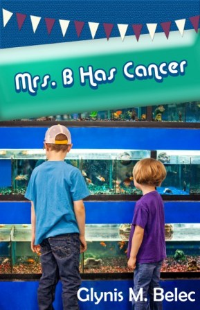 Mrs. B Has Cancer, by Glynis M. Belec